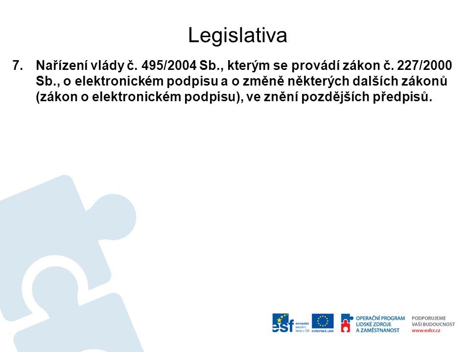 Legislativa 7.Nařízení vlády č. 495/2004 Sb., kterým se provádí zákon č. 227/2000 Sb., o elektronickém podpisu a o změně některých dalších zákonů (zák