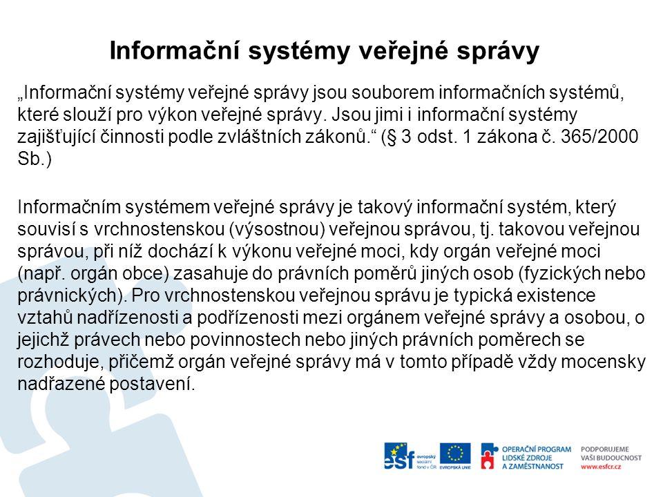 """Informační systémy veřejné správy """"Informační systémy veřejné správy jsou souborem informačních systémů, které slouží pro výkon veřejné správy."""