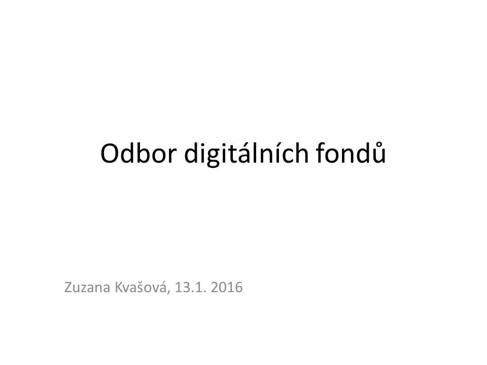 Odbor digitálních fondů Zuzana Kvašová, 13.1. 2016