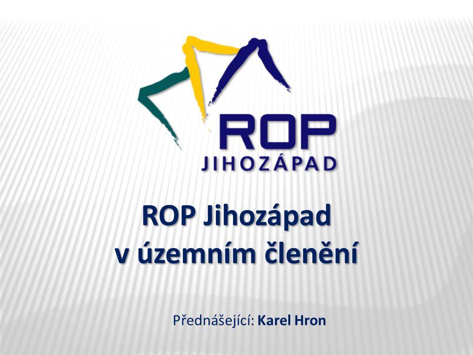 ROP Jihozápad v územním členění Přednášející: Karel Hron