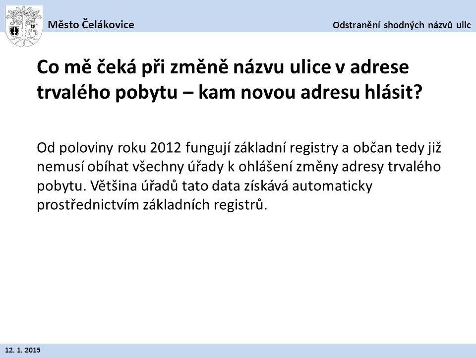 Odstranění shodných názvů ulic Město Čelákovice 12. 1. 2015 Od poloviny roku 2012 fungují základní registry a občan tedy již nemusí obíhat všechny úřa