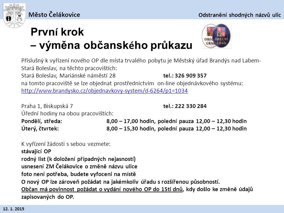 Odstranění shodných názvů ulic Město Čelákovice 12. 1. 2015 Příslušný k vyřízení nového OP dle místa trvalého pobytu je Městský úřad Brandýs nad Labem