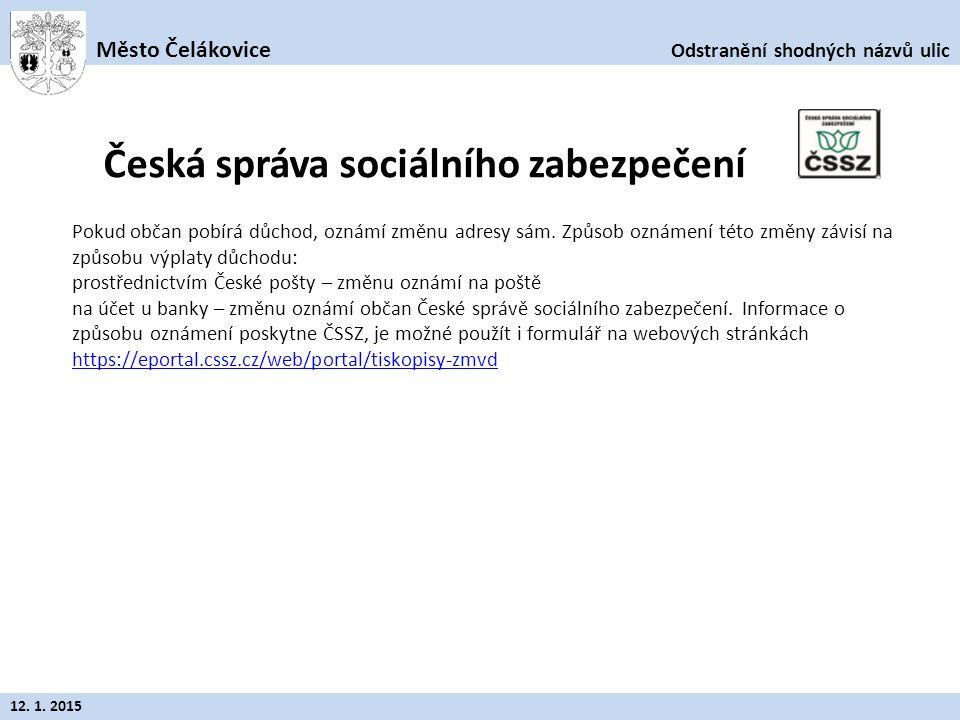 Odstranění shodných názvů ulic Město Čelákovice 12. 1. 2015 Pokud občan pobírá důchod, oznámí změnu adresy sám. Způsob oznámení této změny závisí na z