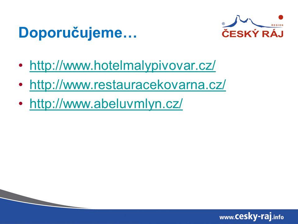 Doporučujeme… http://www.hotelmalypivovar.cz/ http://www.restauracekovarna.cz/ http://www.abeluvmlyn.cz/