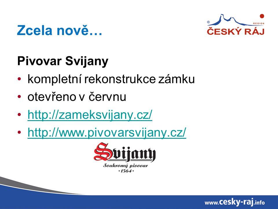 Zcela nově… Pivovar Svijany kompletní rekonstrukce zámku otevřeno v červnu http://zameksvijany.cz/ http://www.pivovarsvijany.cz/