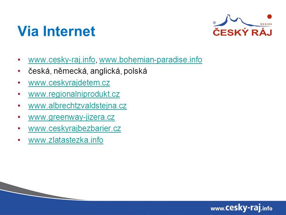 Via Internet www.cesky-raj.info, www.bohemian-paradise.infowww.cesky-raj.infowww.bohemian-paradise.info česká, německá, anglická, polská www.ceskyrajdetem.cz www.regionalniprodukt.cz www.albrechtzvaldstejna.cz www.greenway-jizera.cz www.ceskyrajbezbarier.cz www.zlatastezka.info