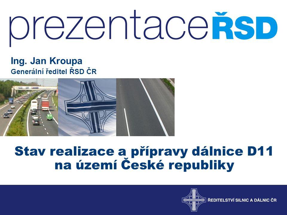 Stav realizace a přípravy dálnice D11 na území České republiky Ing.