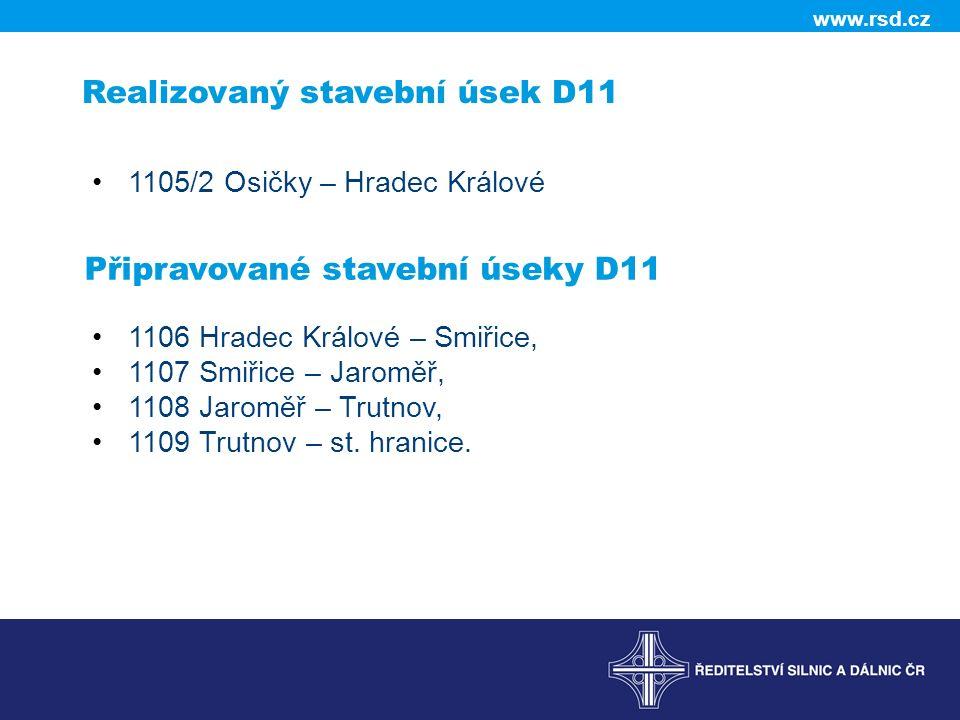 www.rsd.cz Realizovaný stavební úsek D11 1105/2 Osičky – Hradec Králové Připravované stavební úseky D11 1106 Hradec Králové – Smiřice, 1107 Smiřice – Jaroměř, 1108 Jaroměř – Trutnov, 1109 Trutnov – st.