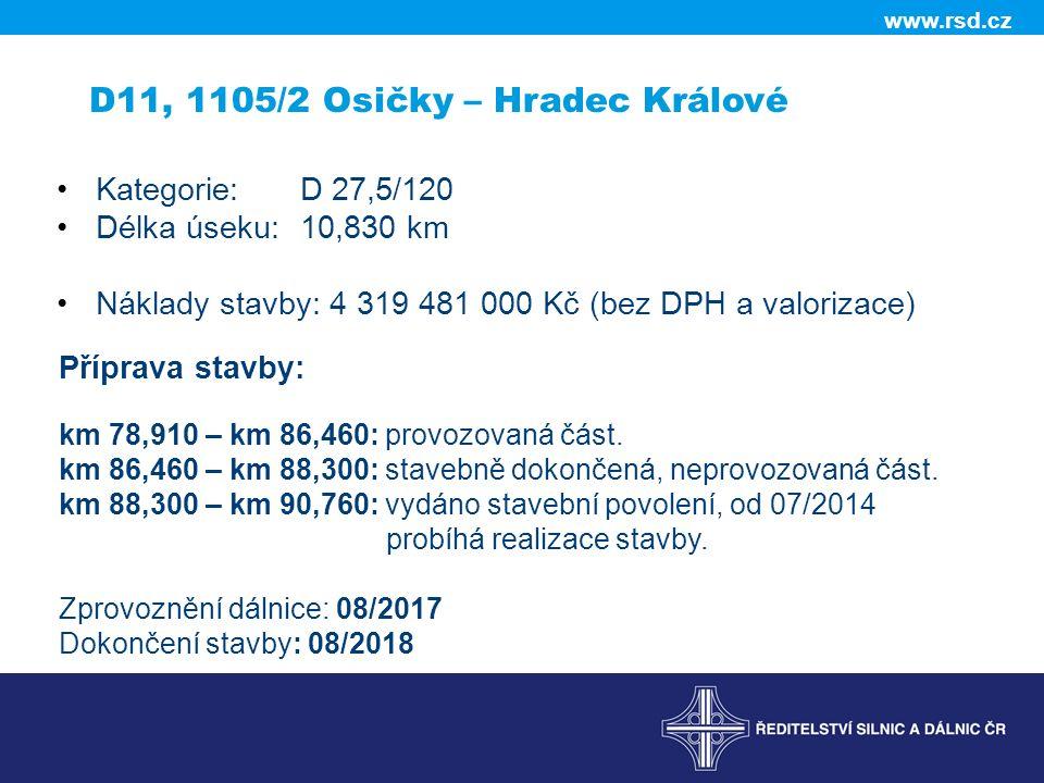 www.rsd.cz D11, 1105/2 Osičky – Hradec Králové Kategorie:D 27,5/120 Délka úseku: 10,830 km Náklady stavby: 4 319 481 000 Kč (bez DPH a valorizace) Příprava stavby: km 78,910 – km 86,460: provozovaná část.
