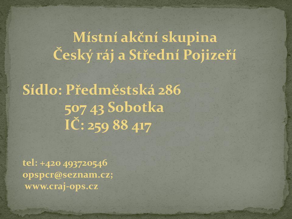 Místní akční skupina Český ráj a Střední Pojizeří Sídlo: Předměstská 286 507 43 Sobotka IČ: 259 88 417 tel: +420 493720546 opspcr@seznam.cz; www.craj-ops.cz
