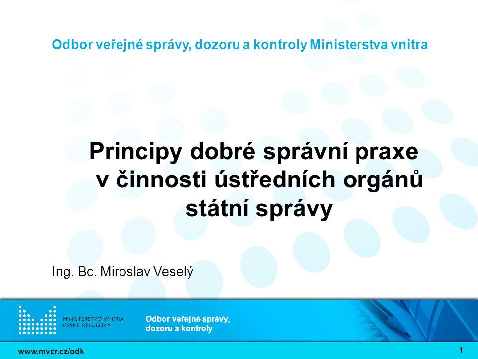 www.mvcr.cz/odk Odbor veřejné správy, dozoru a kontroly 12 Principy dobré správy VSTŘÍCNOST Úředník se chová k osobám s respektem a zdvořilostí a je korektní vůči jiným úředníkům.