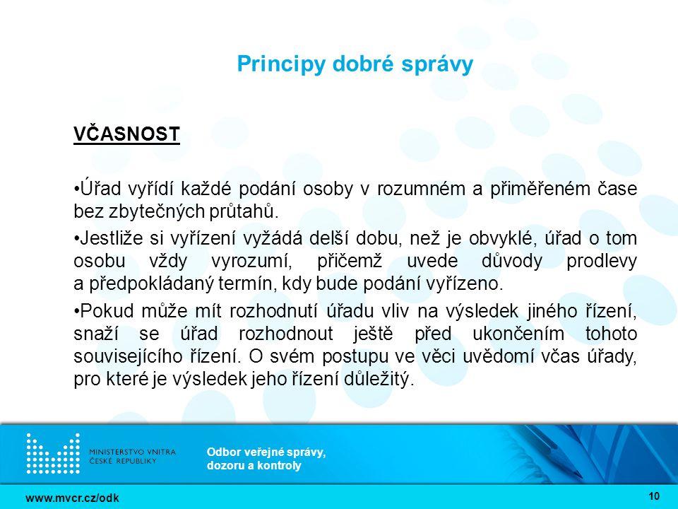 www.mvcr.cz/odk Odbor veřejné správy, dozoru a kontroly 10 Principy dobré správy VČASNOST Úřad vyřídí každé podání osoby v rozumném a přiměřeném čase bez zbytečných průtahů.