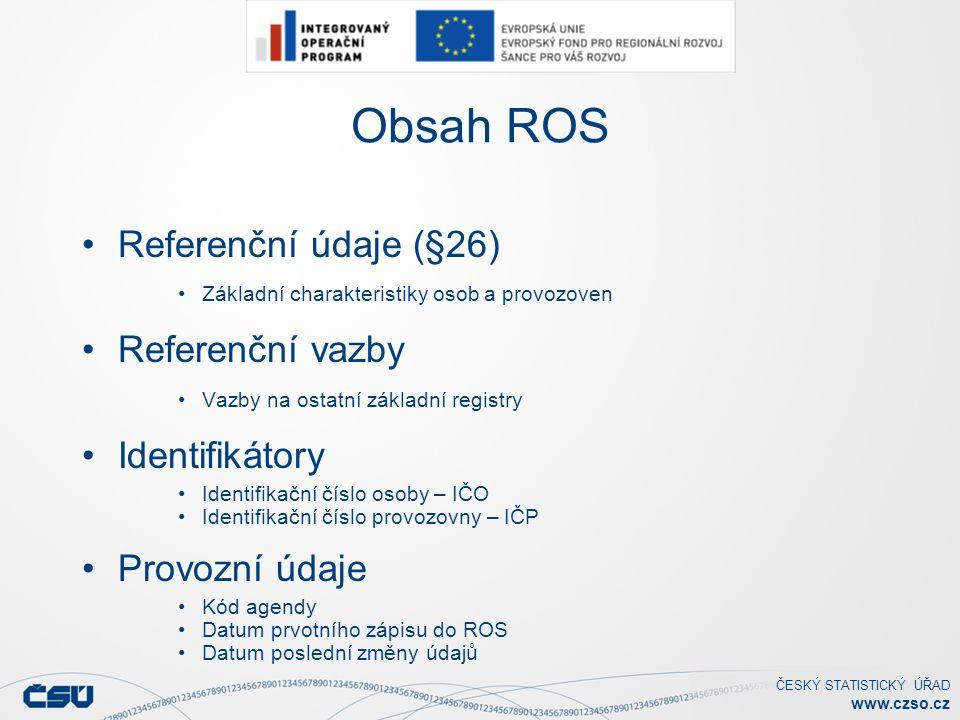 ČESKÝ STATISTICKÝ ÚŘAD www.czso.cz Úvodní naplnění ROS daty Globální cíle naplnění ROS daty Naplnění ROS kvalitními, aktuálními a ověřenými daty.