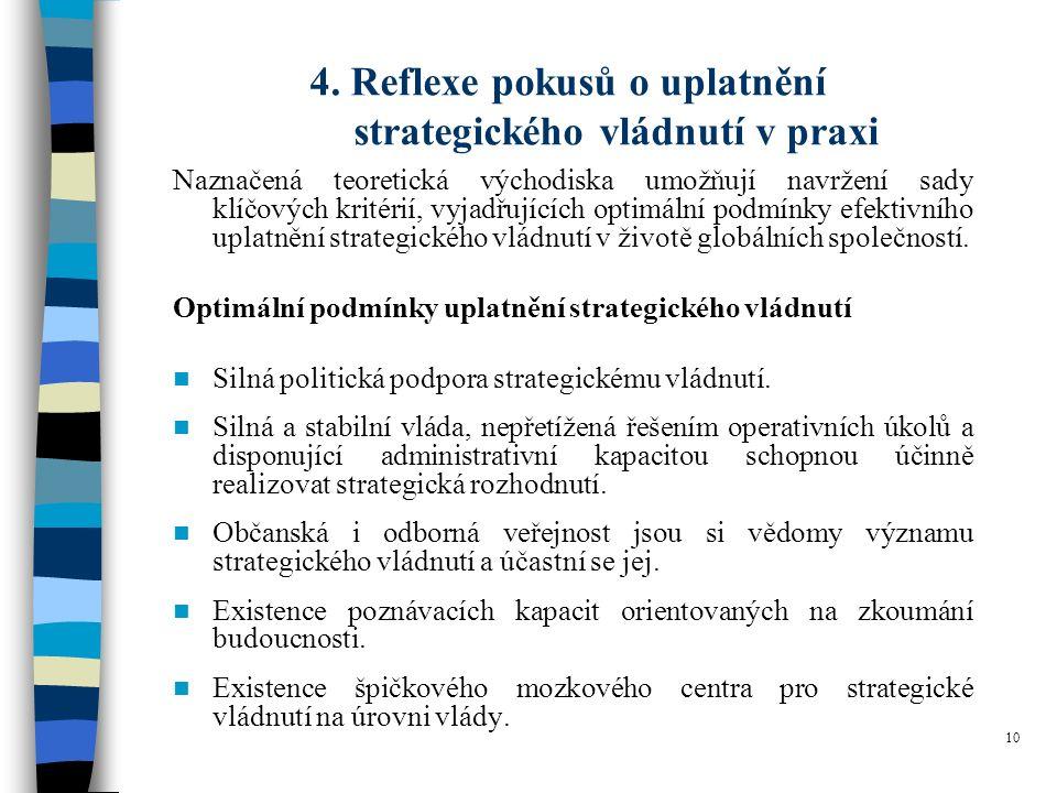 10 Naznačená teoretická východiska umožňují navržení sady klíčových kritérií, vyjadřujících optimální podmínky efektivního uplatnění strategického vládnutí v životě globálních společností.