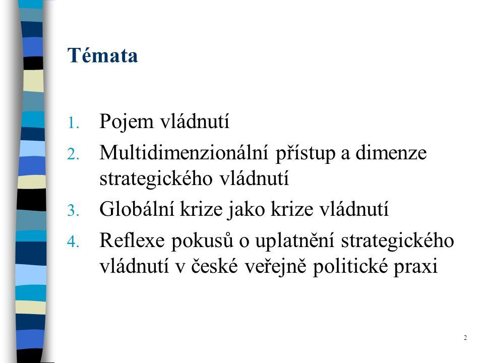 2 Témata 1. Pojem vládnutí 2. Multidimenzionální přístup a dimenze strategického vládnutí 3.
