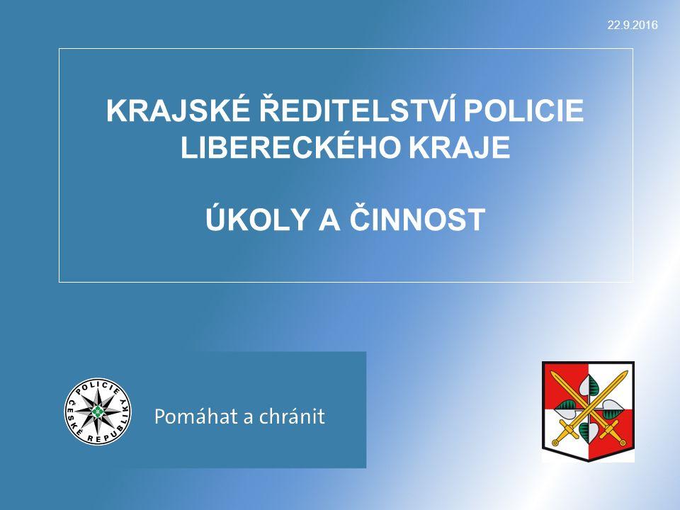 22.9.2016 KRAJSKÉ ŘEDITELSTVÍ POLICIE LIBERECKÉHO KRAJE ÚKOLY A ČINNOST