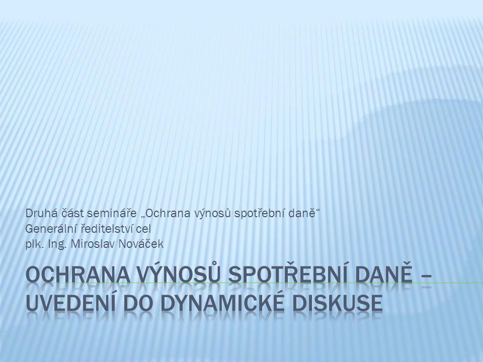 """Druhá část semináře """"Ochrana výnosů spotřební daně"""" Generální ředitelství cel plk. Ing. Miroslav Nováček"""