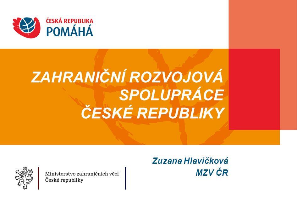 ZAHRANIČNÍ ROZVOJOVÁ SPOLUPRÁCE ČESKÉ REPUBLIKY Zuzana Hlavičková MZV ČR