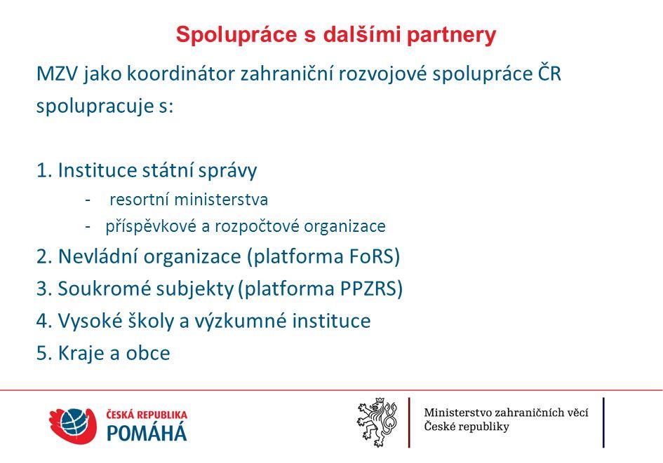 Spolupráce s dalšími partnery MZV jako koordinátor zahraniční rozvojové spolupráce ČR spolupracuje s: 1.