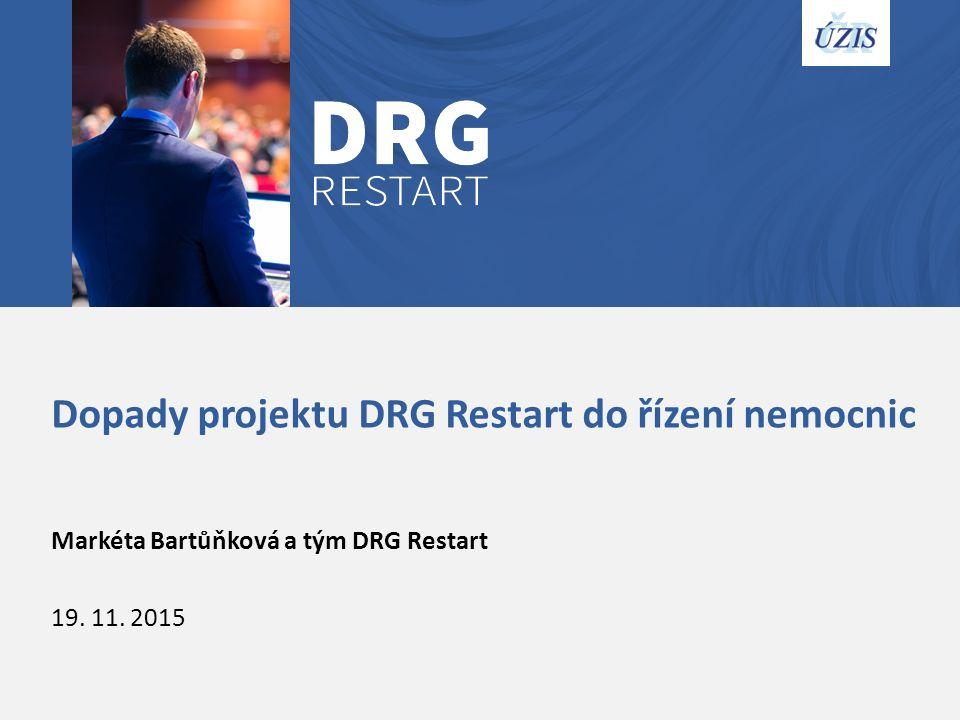 Dopady projektu DRG Restart do řízení nemocnic Markéta Bartůňková a tým DRG Restart 19. 11. 2015