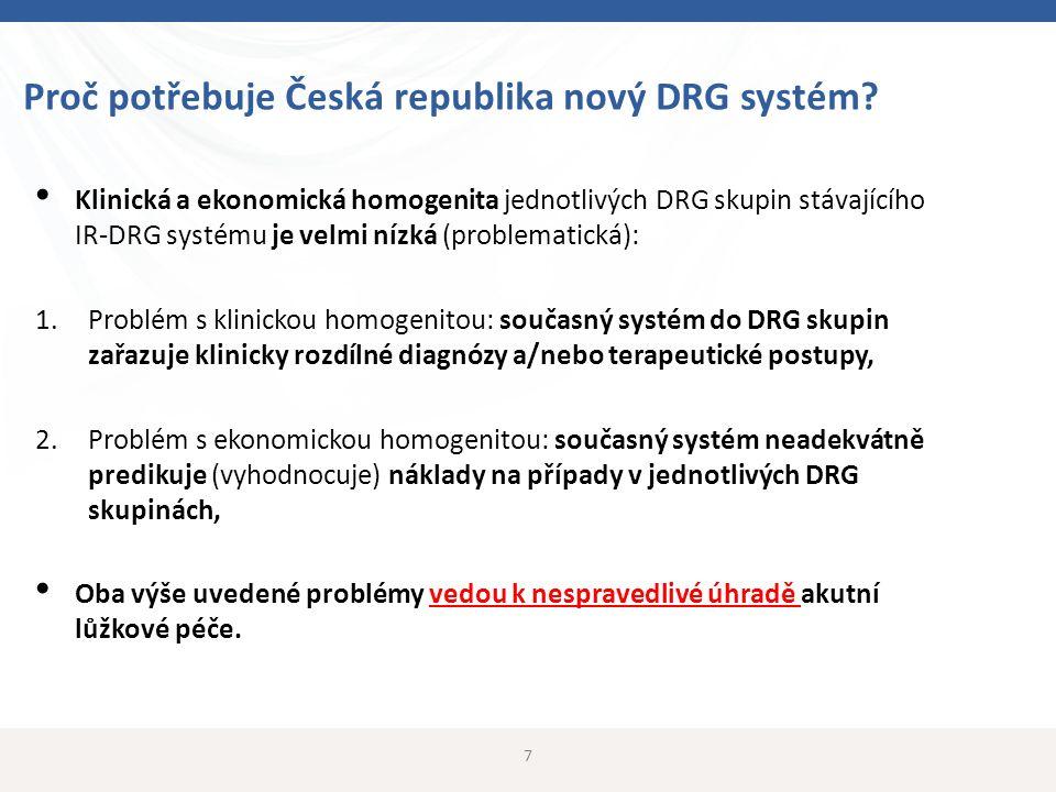 7 Proč potřebuje Česká republika nový DRG systém? Klinická a ekonomická homogenita jednotlivých DRG skupin stávajícího IR-DRG systému je velmi nízká (