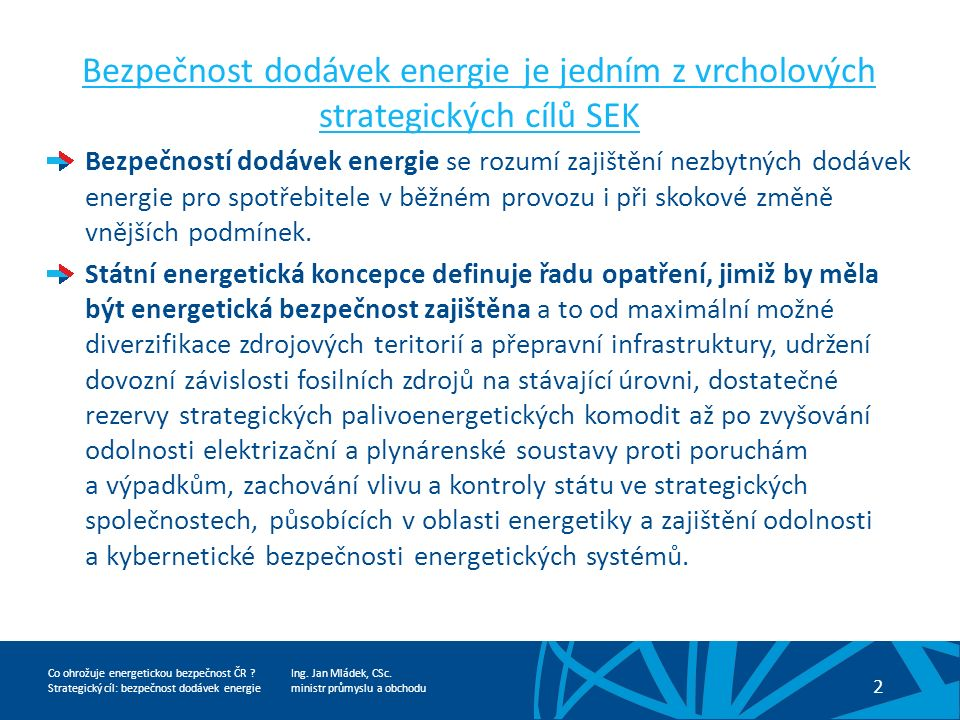 Ing. Jan Mládek, CSc. ministr průmyslu a obchodu 2 Co ohrožuje energetickou bezpečnost ČR .