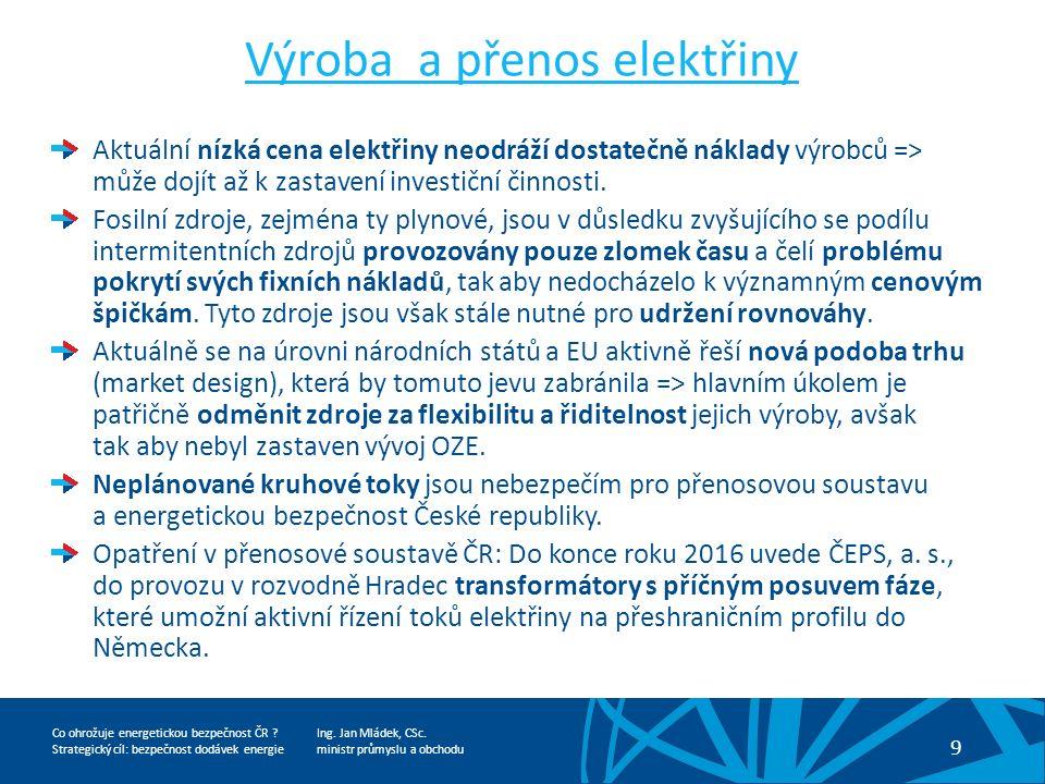 Ing. Jan Mládek, CSc. ministr průmyslu a obchodu 9 Co ohrožuje energetickou bezpečnost ČR .