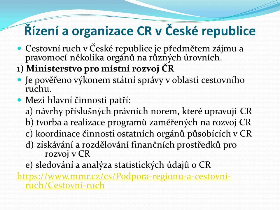 Řízení a organizace CR v České republice Cestovní ruch v České republice je předmětem zájmu a pravomocí několika orgánů na různých úrovních.