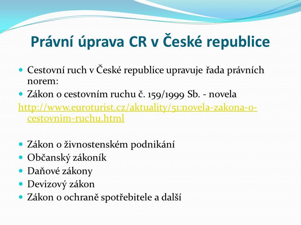 Právní úprava CR v České republice Cestovní ruch v České republice upravuje řada právních norem: Zákon o cestovním ruchu č.