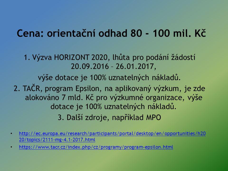 Cena: orientační odhad 80 - 100 mil. Kč 1.Výzva HORIZONT 2020, lhůta pro podání žádostí 20.09.2016 – 26.01.2017, výše dotace je 100% uznatelných nákla