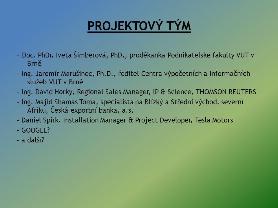 PROJEKTOVÝ TÝM - Doc. PhDr. Iveta Šimberová, PhD., proděkanka Podnikatelské fakulty VUT v Brně - Ing. Jaromír Marušinec, Ph.D., ředitel Centra výpočet