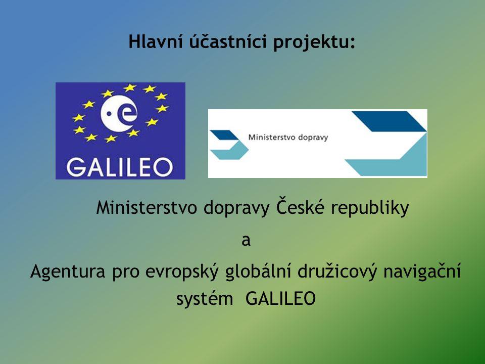 Hlavní účastníci projektu: Ministerstvo dopravy České republiky a Agentura pro evropský globální družicový navigační systém GALILEO