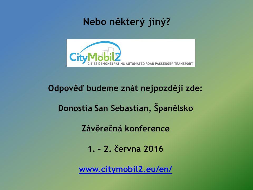 Nebo některý jiný? Odpověď budeme znát nejpozději zde: Donostia San Sebastian, Španělsko Závěrečná konference 1. – 2. června 2016 www.citymobil2.eu/en
