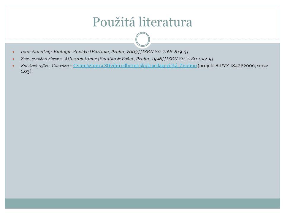 Použitá literatura Ivan Novotný: Biologie člověka [Fortuna, Praha, 2003] [ISBN 80-7168-819-3] Zuby trvalého chrupu.