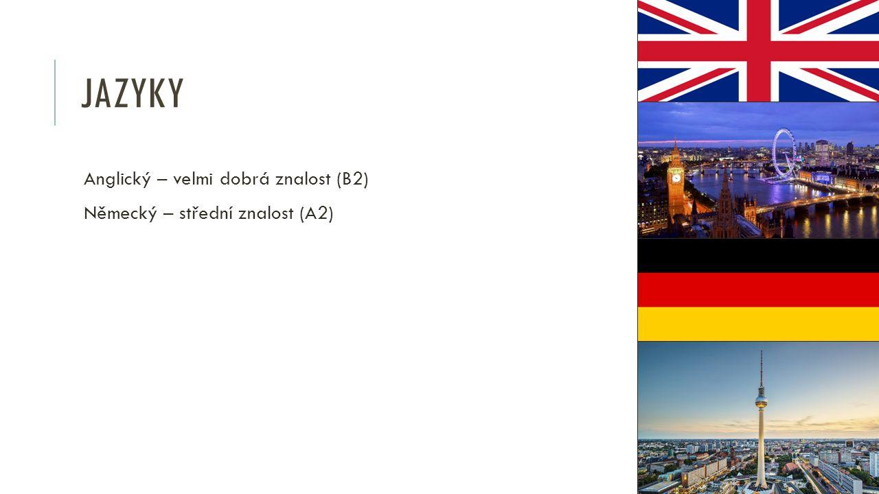JAZYKY Anglický – velmi dobrá znalost (B2) Německý – střední znalost (A2)