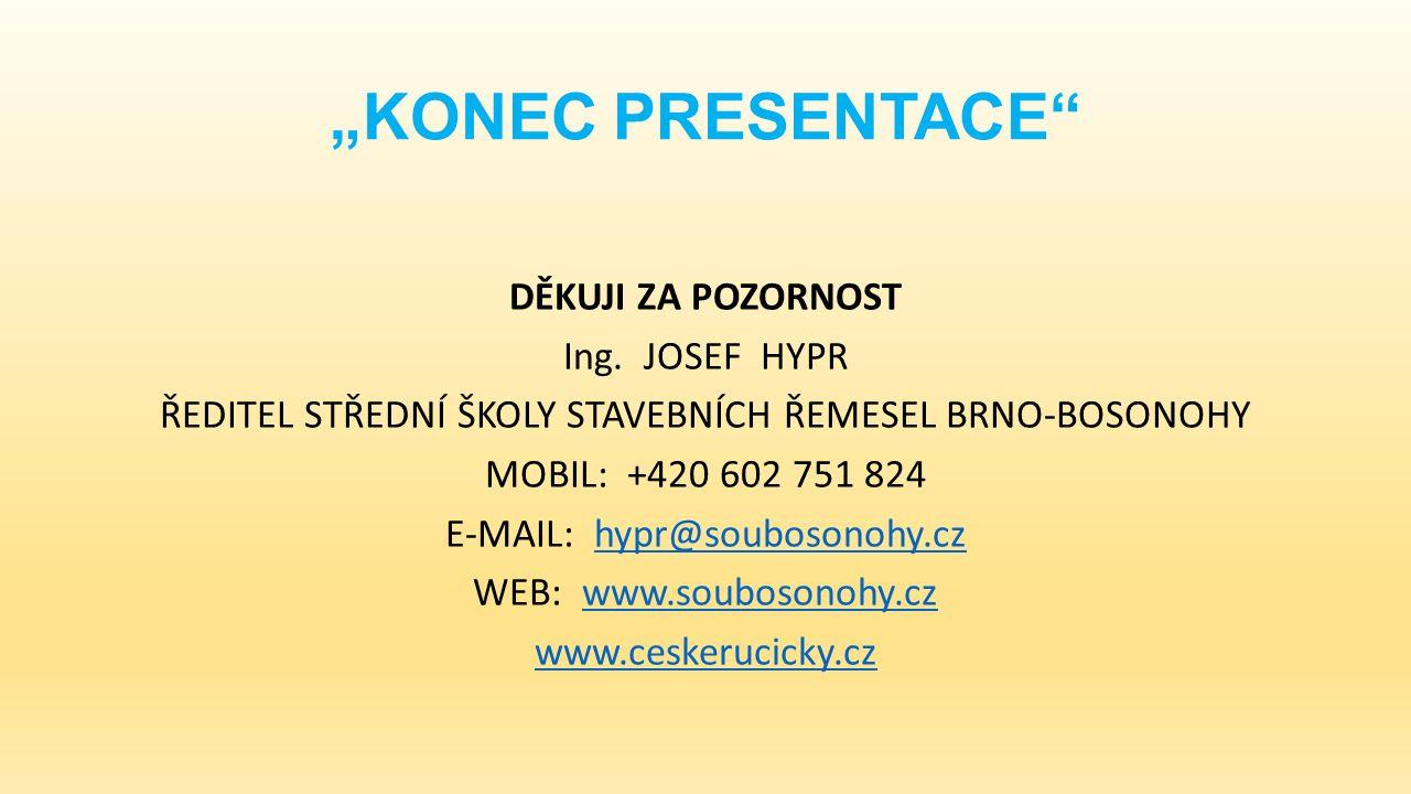 """KONEC PRESENTACE DĚKUJI ZA POZORNOST Ing."