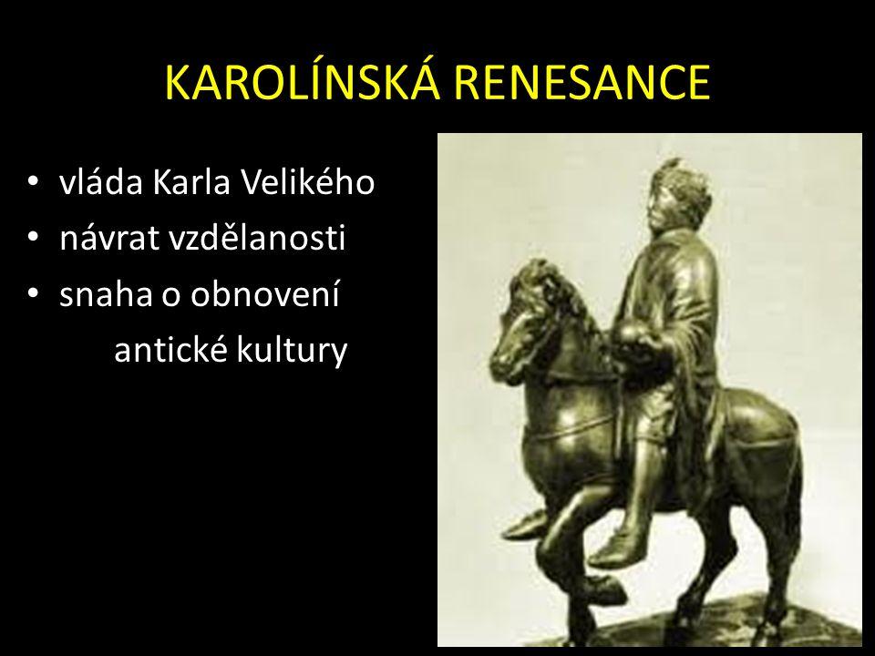 KAROLÍNSKÁ RENESANCE vláda Karla Velikého návrat vzdělanosti snaha o obnovení antické kultury