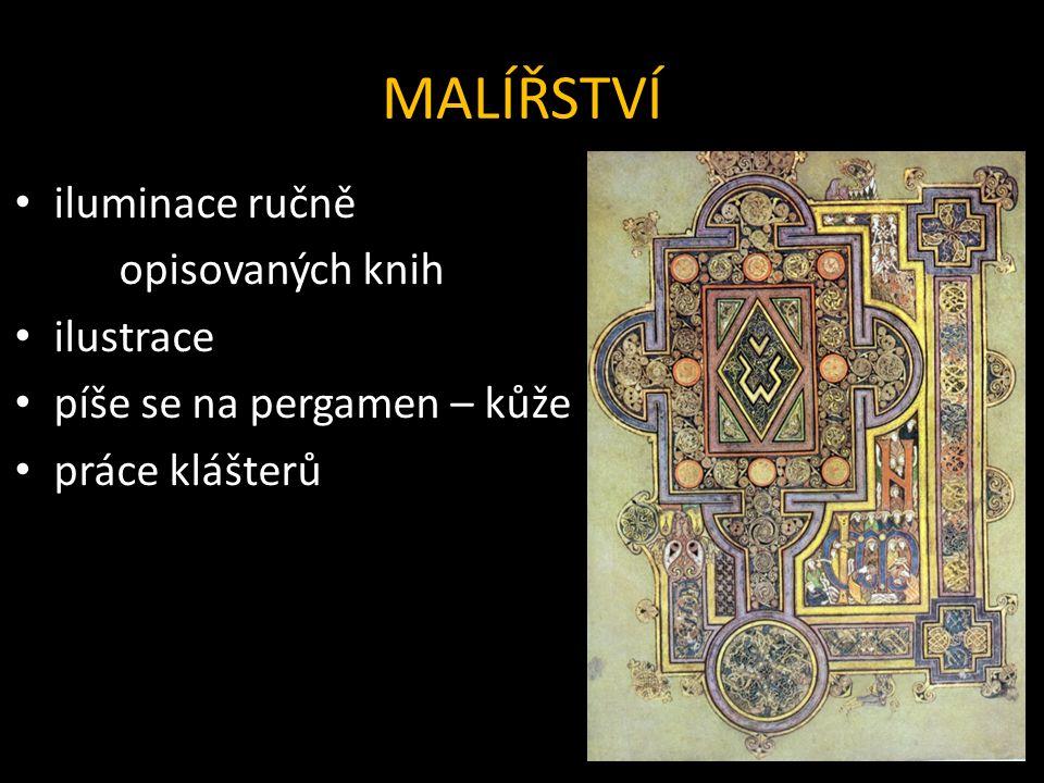 MALÍŘSTVÍ iluminace ručně opisovaných knih ilustrace píše se na pergamen – kůže práce klášterů
