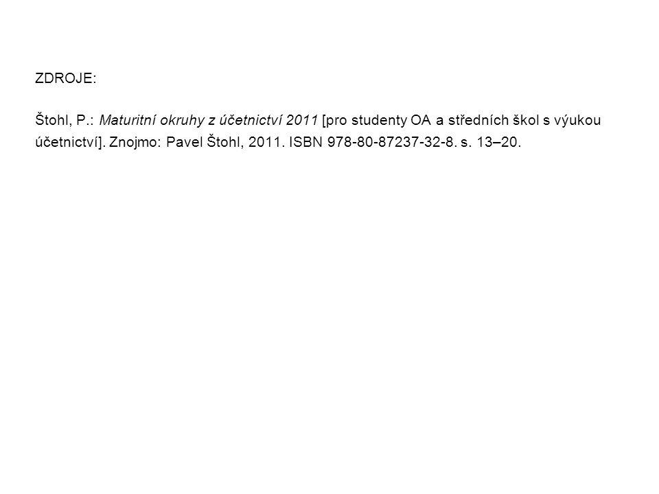 ZDROJE: Štohl, P.: Maturitní okruhy z účetnictví 2011 [pro studenty OA a středních škol s výukou účetnictví].