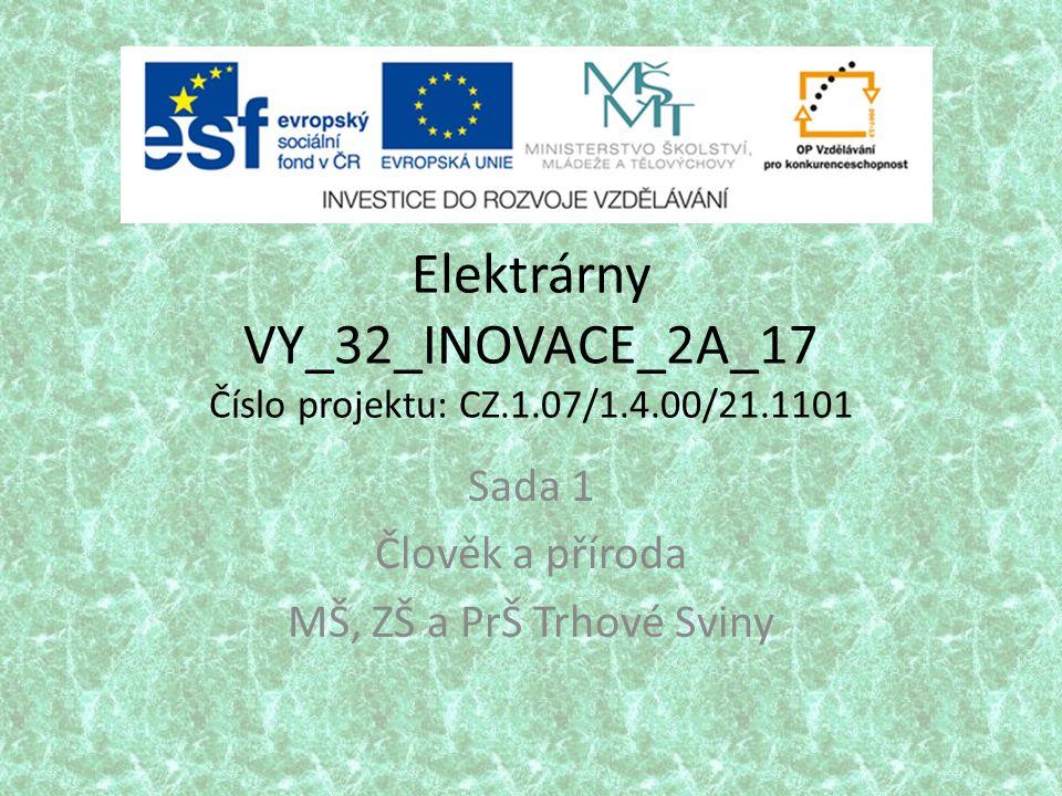Elektrárny VY_32_INOVACE_2A_17 Číslo projektu: CZ.1.07/1.4.00/21.1101 Sada 1 Člověk a příroda MŠ, ZŠ a PrŠ Trhové Sviny