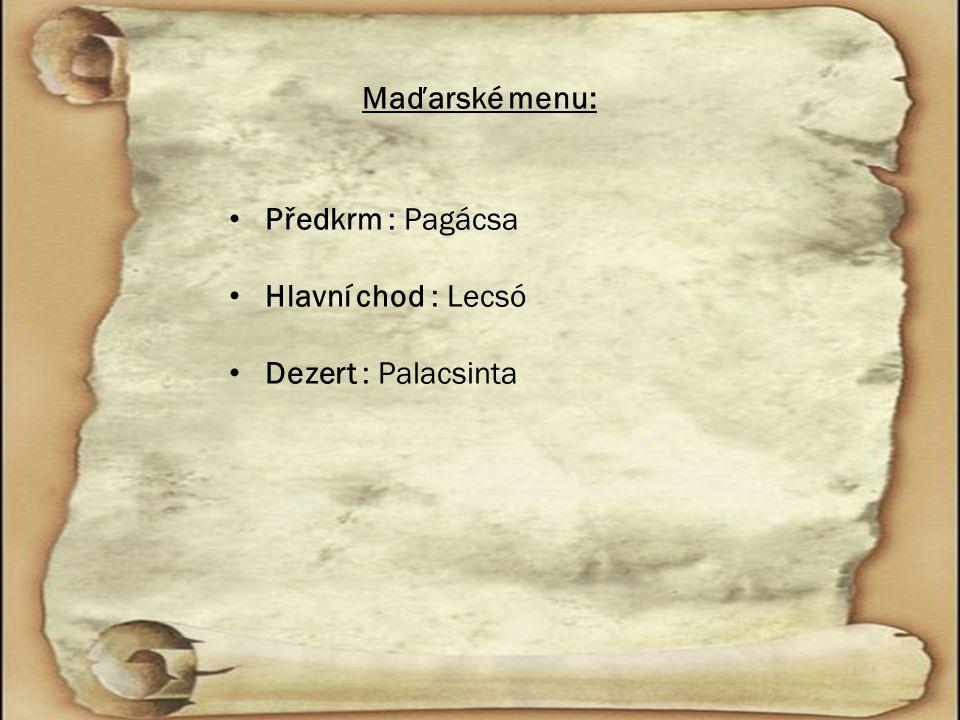 Maďarské menu: Předkrm : Pagácsa Hlavní chod : Lecsó Dezert : Palacsinta