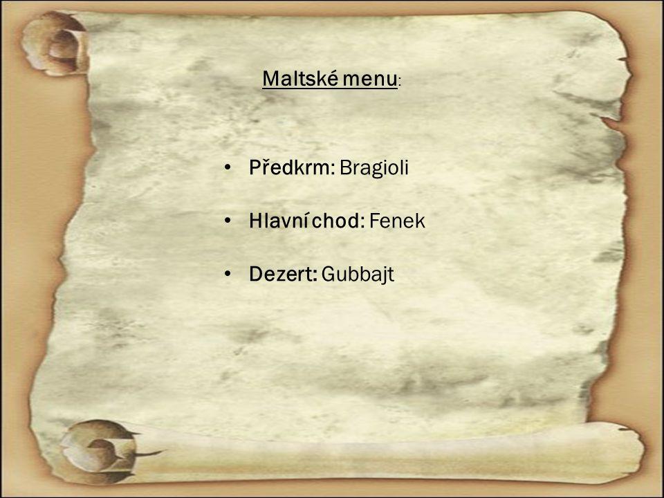 Maltské menu : Předkrm: Bragioli Hlavní chod: Fenek Dezert: Gubbajt