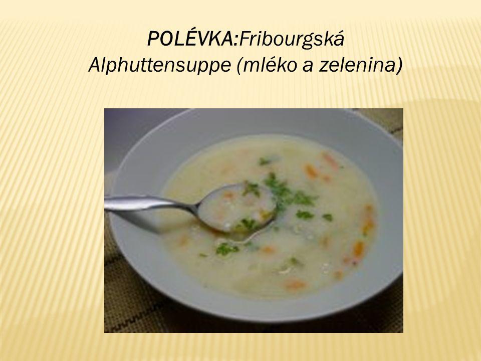 POLÉVKA:Fribourgská Alphuttensuppe (mléko a zelenina)