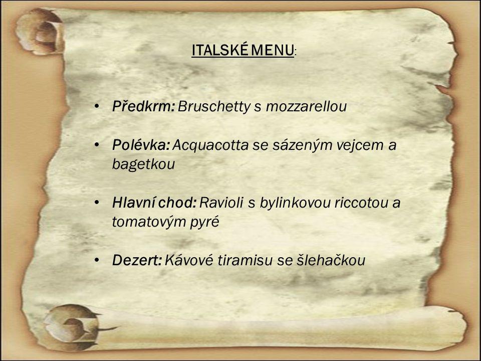 ITALSKÉ MENU : Předkrm: Bruschetty s mozzarellou Polévka: Acquacotta se sázeným vejcem a bagetkou Hlavní chod: Ravioli s bylinkovou riccotou a tomatov