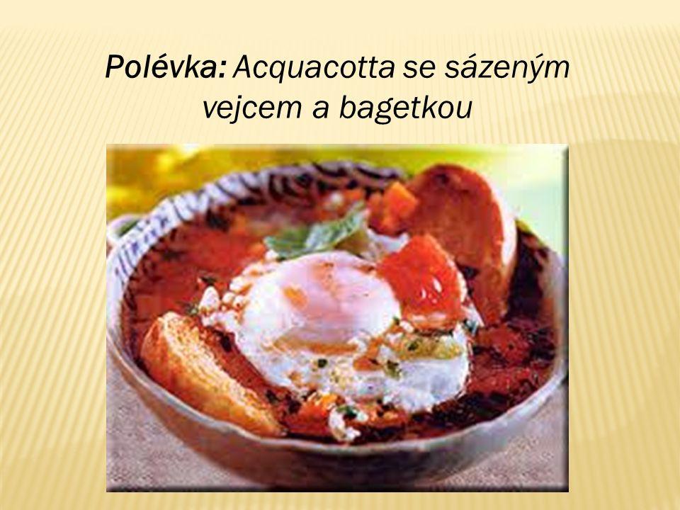 Polévka: Acquacotta se sázeným vejcem a bagetkou