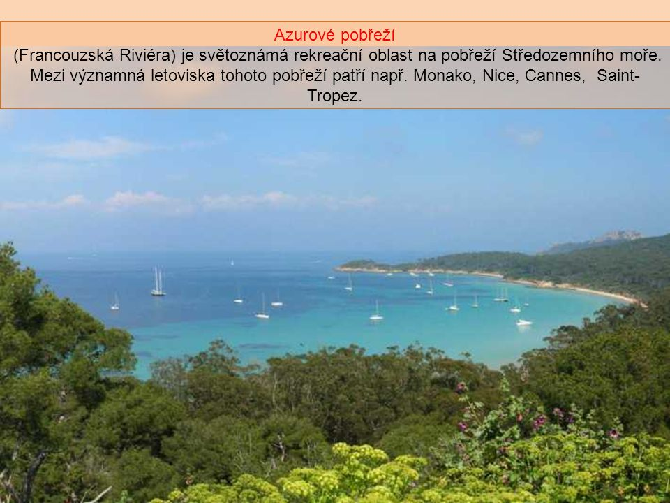 Azurové pobřeží (Francouzská Riviéra) je světoznámá rekreační oblast na pobřeží Středozemního moře.