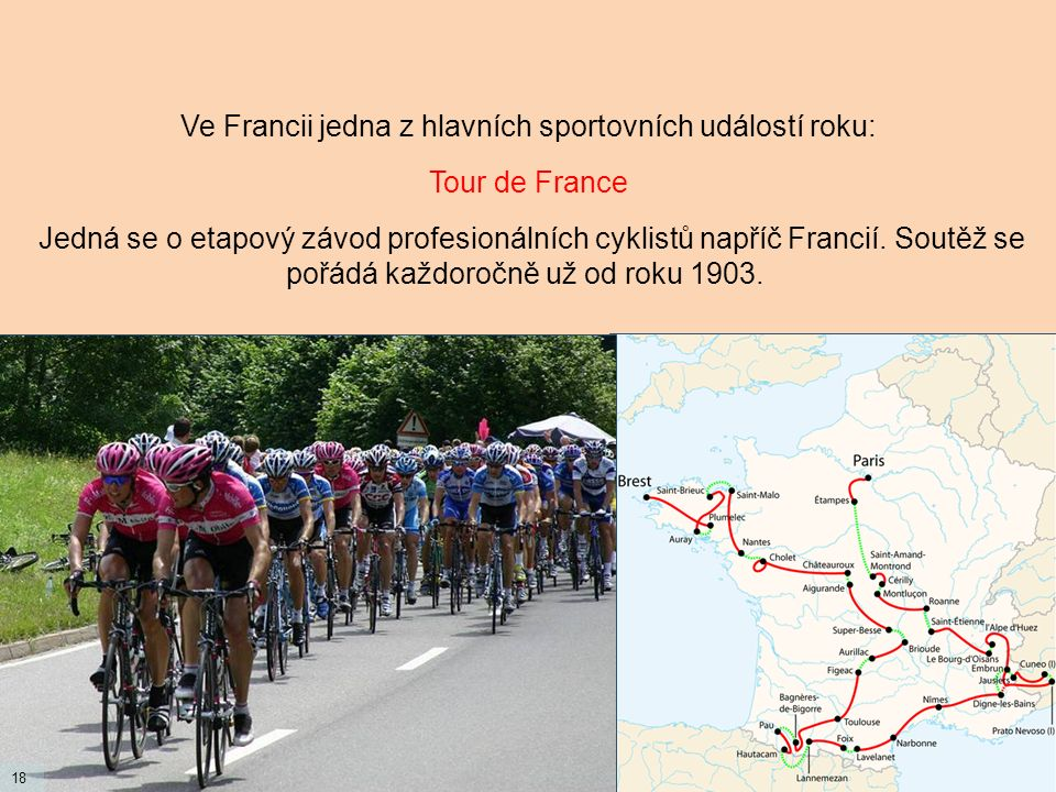 Ve Francii jedna z hlavních sportovních událostí roku: Tour de France Jedná se o etapový závod profesionálních cyklistů napříč Francií. Soutěž se pořá