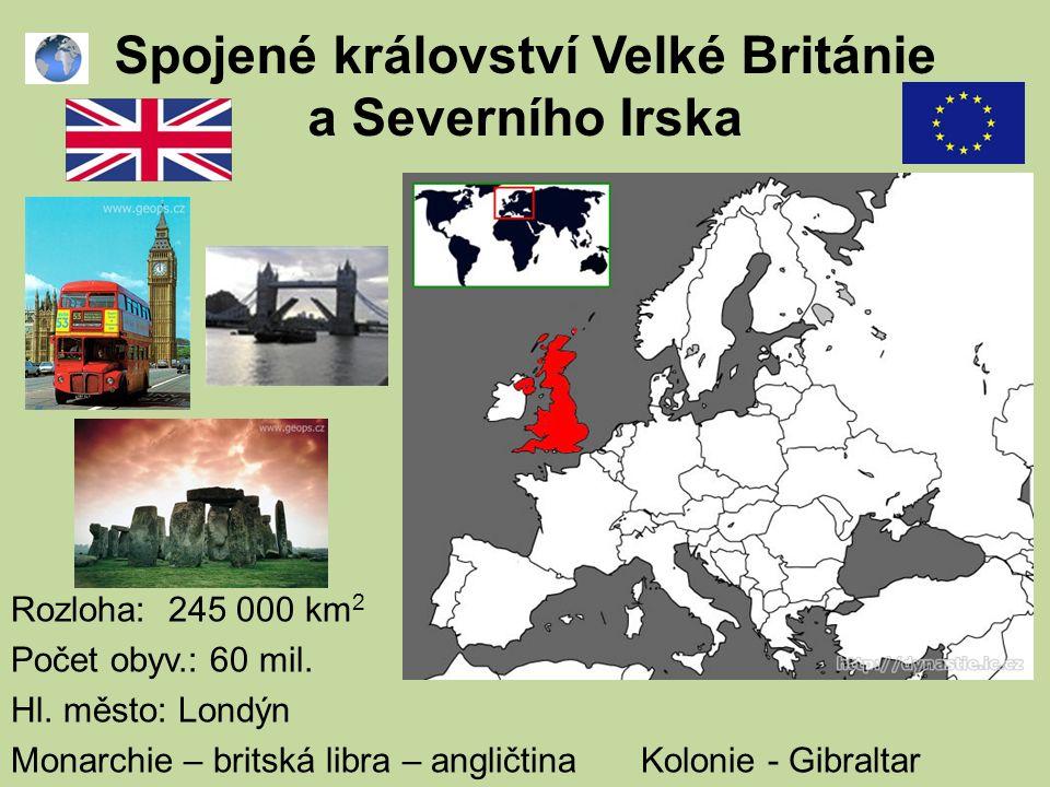 Rozloha: 245 000 km 2 Počet obyv.: 60 mil. Hl. město: Londýn Monarchie – britská libra – angličtinaKolonie - Gibraltar Spojené království Velké Britán