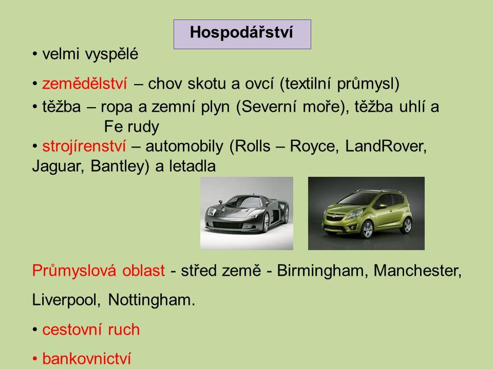 Hospodářství velmi vyspělé zemědělství – chov skotu a ovcí (textilní průmysl) těžba – ropa a zemní plyn (Severní moře), těžba uhlí a Fe rudy strojírenství – automobily (Rolls – Royce, LandRover, Jaguar, Bantley) a letadla Průmyslová oblast - střed země - Birmingham, Manchester, Liverpool, Nottingham.