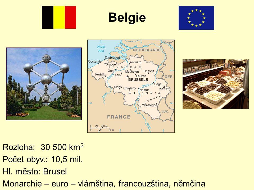 Rozloha: 30 500 km 2 Počet obyv.: 10,5 mil. Hl. město: Brusel Monarchie – euro – vlámština, francouzština, němčina Belgie